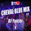 CHEVAL BLUE MIX #1 DJ Yuichi