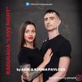 Adik & Ksenia Pavlova - Love Night (RADUGAUA)