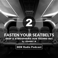 Fasten Your Seatbelts - Part 2   Deep & Atmospheric Dub Techno Set   DEM Radio Podcast