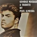 GEORGE MICHAEL TRIBUTE MEDLEY BY PAUL ALMEIDA