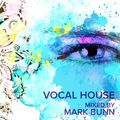 Vocal House (March 19) - Mixed by Mark Bunn