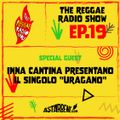 THE REGGAE RADIO SHOW - Ep.19 Season 7 - Special Guest: Inna Cantina