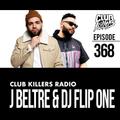 Club Killers Radio #368 - J Beltre & DJ Flip One