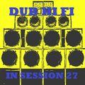 Dub Hi Fi In Session 27