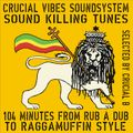 Crucial Vibes Soundkilling Tune Selection, 104 minutes from Rub A Dub to Raggamuffin