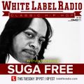 White Label Radio Ep. 170 Guest: Suga Free