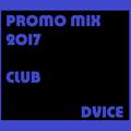 DVICE - PROMO MIX 2017 // CLUB TIME