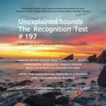 Unexplained Sounds - The Recognition Test # 197