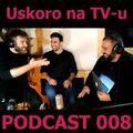 Uskoro na TV-u podcast broj 008