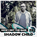 Shadow Child - HOW I MET THE BASS #183