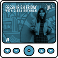 Fresh Irish Friday with Ciara Brennan // June 4th