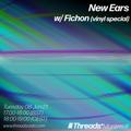 New Ears w/ Fichon - Vinyl special (Threads*Montreuil) - 8-Jun-21