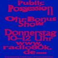 Public Possession Ohr Bonus Show Nr. 11