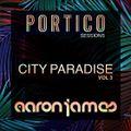 DJ Aaron James - Portico Sessions - 'City Paradise Vol 3'