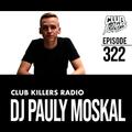 Club Killers Radio #322 - DJ Pauly Moskal