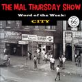 The Mal Thursday Show: City