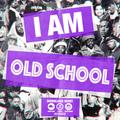 I AM OLD SCHOOL VOL 3