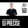 Club Killers Radio #263 - DJ Precise