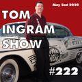 Tom Ingram Show #222 - May 2nd 2020