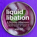 Liquid Libation - A Sunday Afternoon Refreshment   volume 66