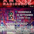 LORENZOSPEED* presents AMORE Radio Show 739 Domenica 30 Settembre 2018 with ROBERTO RACCAGNi