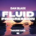 DAN BLAXX - Fluid Progression - 1st MAR 2021 - MIX 2