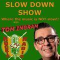 SLOW DOWN SHOW with TOM INGRAM #63