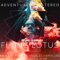 ADVENTURES IN STEREO w/ FLYING LOTUS