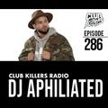 Club Killers Radio #286 - DJ Aphiliated