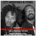 ADVENTURES IN STEREO special guest PINK SIIFU & YUNGMORPHEUS
