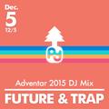 ■DJ Mix Adventar2015 | FUTURE&TRAP MiX!