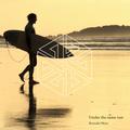 Under the same sun ~ Chilling Surf Summer Mix ~