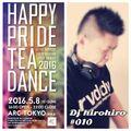 Dj hirohiro #010 - Happy Pride Tea Dance 2016-05-08  LIVE REC