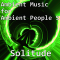 Ambient Music for Ambient People 5: Solitude