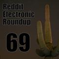 Reddit Electronic Roundup 69