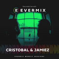 "The Evermix Weekly Sessions Presents ""Cristobal & Jamiez'"
