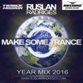 Ruslan Radriges - Make Some Trance Year Mix 2016