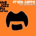 The Jazz Pit Vol. 6 : Frank Zappa Pt.1