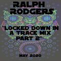 Ralph Rodgers Locked Down in a Trance Mix Part 2 - May 2020
