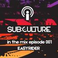 Sub:Culture In The Mix EP001 Easyrider