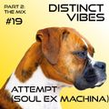 Distinct Vibes #19 Part Two: Attempt / Soul Ex Machina