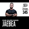 Club Killers Radio#345 - JaeBea