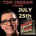 TWO SHOWS from TOM INGRAM - July 25th 2021