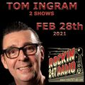 Tom Ingram Shows Feb 28th 2021 - Rockin 247 Radio - 2 Shows in one