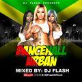 Dancehall Urban Mixed By DJ Flash