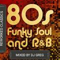 80'S FUNKY SOUL & RNB MIX BY DJ GREG