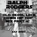 Ralph Rodgers Old Skool Lock Down Hip Hop Mix Part 4 - July 2020