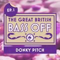 The Great British Bass Off Ep.001 - The Grinel & Tim Parker of Donky Pitch