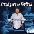 FRANK GOES TO FOOTBALL CON EUGENIO FONTANA 14/09/21