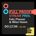 FULL PROOF Stream pres. Felix Pfanner & Milan Haack